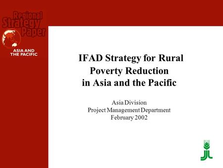 IFAD Strategy for Rural Poverty Reduction in Asia and the Pacific Asia Division Project Management Department February 2002.