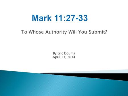 To Whose Authority Will You Submit? By Eric Douma April 13, 2014.