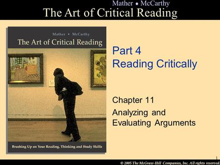 © 2005 The McGraw-Hill Companies, Inc. All rights reserved. The Art of Critical Reading Mather ● McCarthy 1 Part 4 Reading Critically Chapter 11 Analyzing.