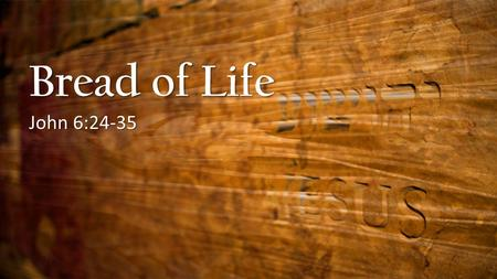 Bread of Life John 6:24-35. Seeking Jesus John 6:24 So when the crowd saw that Jesus was not there, nor his disciples, they themselves got into the boats.