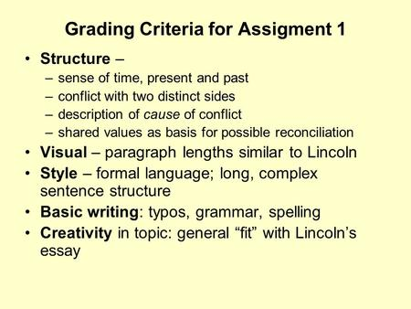 Grading Criteria for Assigment 1 Structure – –sense of time, present and past –conflict with two distinct sides –description of cause of conflict –shared.