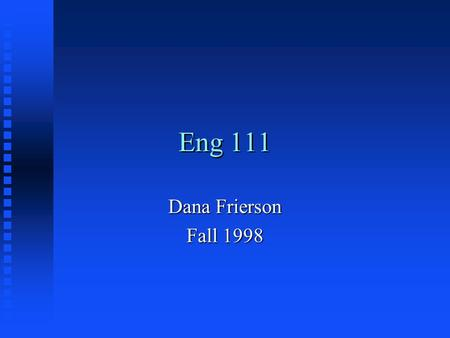 "Eng 111 Dana Frierson Fall 1998. Types of Reasoning (Logic) n Deductive u Inferring particular ""fact"" from general assumptions u General to specific n."
