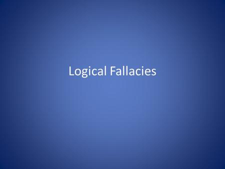logical fallacies and application Logical fallacies essaysfallacy summary and application paper a personal attack fallacy is committed when we reject the argument or claim of a person by attacking them with abusive personal remarks used as evidence to support their argument or claim.