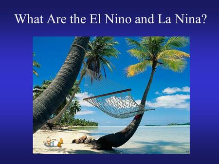 What Are the El Nino and La Nina?. Review of last lecture Tropical cyclone genesis: Western Pacific has the highest averaged number per year. 6 necessary.