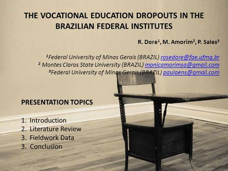 THE VOCATIONAL EDUCATION DROPOUTS IN THE BRAZILIAN FEDERAL INSTITUTES R. Dore 1, M. Amorim 2, P. Sales 3 1 Federal University of Minas Gerais (BRAZIL)