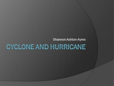 Shannon Ashton-Ayres. Cyclone Nargis Description  The cyclone hit on 2 nd may 2008 causing catastrophic destruction and approximately 146,000 fatalities,