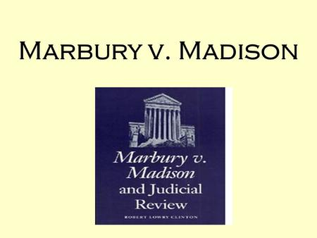 Marbury v. Madison. A.Jefferson (Republican) defeats Adams (Federalist) in the Election of 1800.
