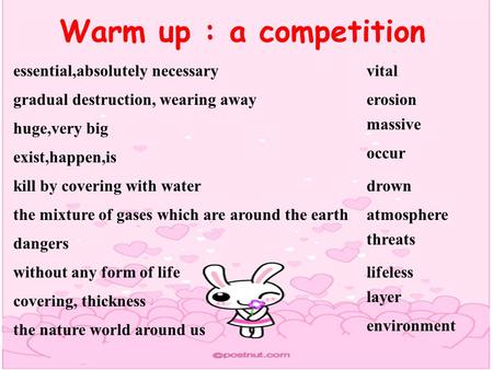 Warm up : a competition vitalessential,absolutely necessary gradual destruction, wearing away huge,very big exist,happen,is kill by covering with water.