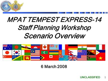 UNCLASSIFIED 1 MPAT TEMPEST EXPRESS-14 Staff Planning Workshop Scenario Overview 6 March 2008.