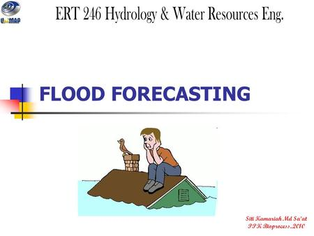FLOOD FORECASTING Siti Kamariah Md Sa'at PPK Bioprocess..2010.