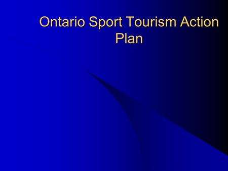 Ontario Sport Tourism Action Plan. Phase I Background Development April 3, 2003 (Ottawa) Presentations by Municipalities and Tourism Organizations regarding.