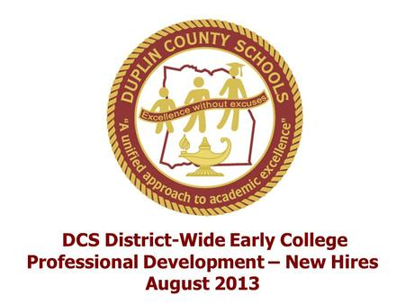 DCS District-Wide Early College Professional Development – New Hires August 2013.