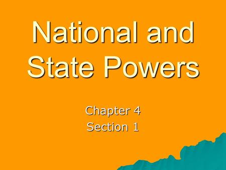 National and State Powers Chapter 4 Section 1. The Division of Powers The Constitution preserves the basic design of federalism—the division of government.