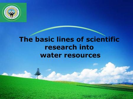 LOGO The basic lines of scientific research into water resources.