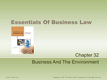 Essentials Of Business Law Chapter 32 Business And The Environment McGraw-Hill/Irwin Copyright © 2007 The McGraw-Hill Companies, Inc. All rights reserved.