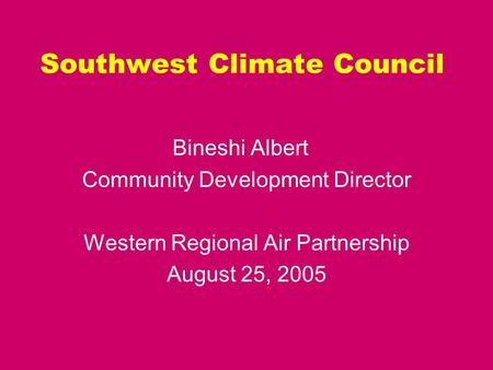 Southwest Climate Council Bineshi Albert Community Development Director Western Regional Air Partnership August 25, 2005.