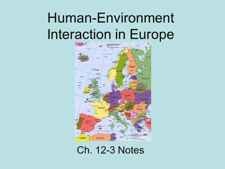 Human-Environment Interaction in Europe Ch. 12-3 Notes.