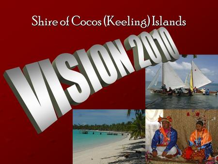 Shire of Cocos (Keeling) Islands. Vision 2010 1.Vision statement 2.Precincts Project 3.Demographics Study 4.The Island Forum 5.The Indian Ocean Malay.