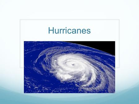 Hurricanes. What is a Hurricane? A hurricane is a tropical cyclone that has winds of 74 miles per hour or more. Hurricanes form over the Atlantic, Pacific,