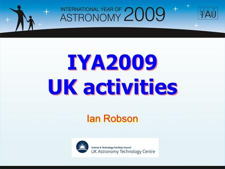 IYA2009 UK activities Ian Robson. Organisation The Royal Astronomical Society undertakes the top-level organisation –Web-page at www.astronomy2009.co.ukwww.astronomy2009.co.uk.
