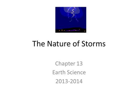 Chapter 13 Earth Science 2013-2014 The Nature of Storms Chapter 13 Earth Science 2013-2014.