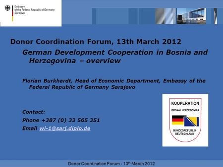 Donor Coordination Forum - 13 th March 2012 Donor Coordination Forum, 13th March 2012 German Development Cooperation in Bosnia and Herzegovina – overview.