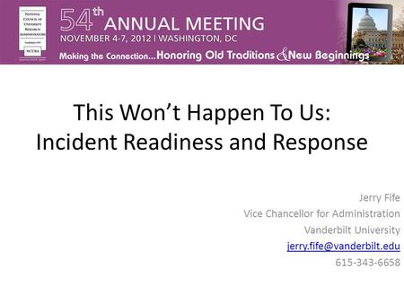 This Won't Happen To Us: Incident Readiness and Response Jerry Fife Vice Chancellor for Administration Vanderbilt University