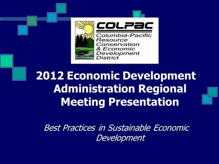 2012 Economic Development Administration Regional Meeting Presentation Best Practices in Sustainable Economic Development.