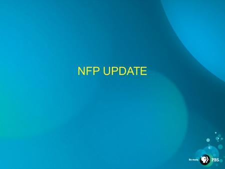 NFP UPDATE. FRP UPDATE SIP UPDATE PFP UPDATE Updates on March The Pipeline Next Generation Update Premiums and Tickets: What Next Your Questions and.