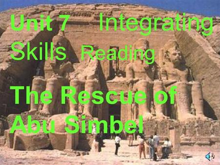 The Rescue of Abu Simbel Unit 7 Integrating Skills Reading.