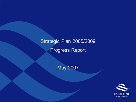 Strategic Plan 2005/2009 Progress Report May 2007.