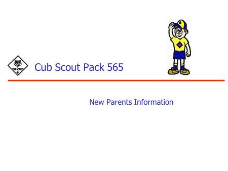 Cub Scout Pack 565 New Parents Information. 2 Agenda What is Cub Scouting? Our Local Organization Council and District Pack 565 The Cub Scout Advancement.