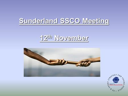 Sunderland SSCO Meeting 12 th November. Agenda 1.Conference feedback 2.PESSCL – city figures 3.Sport Unlimited 4.Coaching 5.General Update 6.AOB 7.Working.
