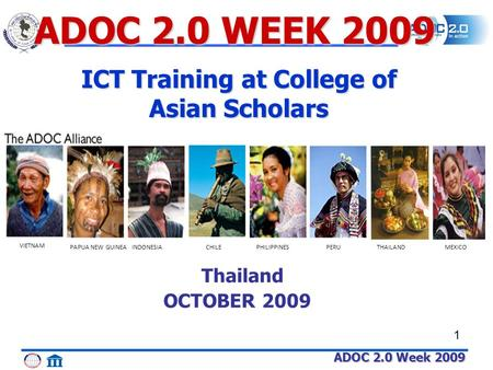 ADOC 2.0 Week 2009 1 THAILAND VIETNAM PAPUA NEW GUINEAINDONESIACHILEPHILIPPINESPERUMEXICO Thailand OCTOBER 2009 ADOC 2.0 WEEK 2009 ICT Training at College.