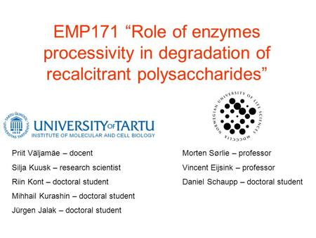 "EMP171 ""Role of enzymes processivity in degradation of recalcitrant polysaccharides"" Priit Väljamäe – docent Silja Kuusk – research scientist Riin Kont."