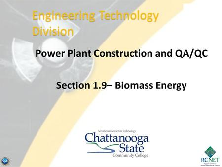 Power Plant Construction and QA/QC Section 1.9– Biomass Energy Engineering Technology Division.