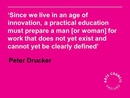 'Since we live in an age of innovation, a practical education must prepare a man [or woman] for work that does not yet exist and cannot yet be clearly.