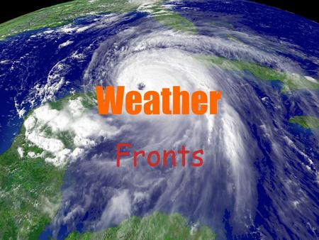 Weather Fronts. When two unlike air masses meet, density difference usually keep the air masses separate. – Cool air masses are denser than warm air masses.