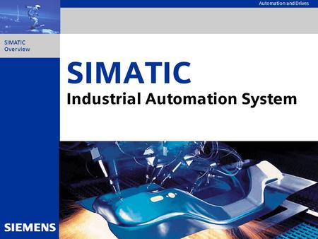 SIMATIC Overview Automation and Drives SIMATIC Industrial Automation System.