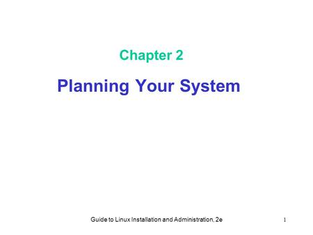 Guide to Linux Installation and Administration, 2e1 Chapter 2 Planning Your System.