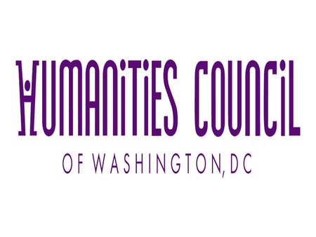 Who are we? Private, nonprofit organization Funds and conducts humanities- based cultural and educational programs for all 8 wards. An affiliate of the.