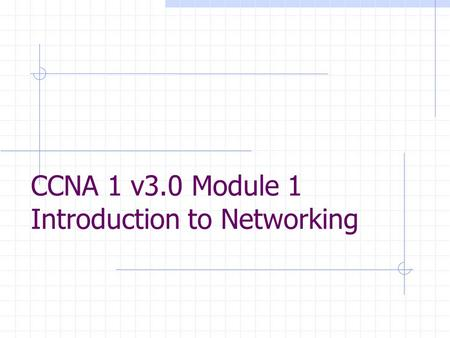 CCNA 1 v3.0 Module 1 Introduction to Networking. Purpose of This PowerPoint This PowerPoint primarily consists of the Target Indicators (TIs) of this.