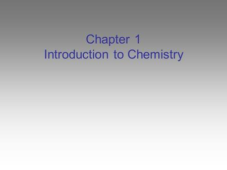 Chapter 1 Introduction to Chemistry. What is Chemistry? Matter Matter – anything that has mass and occupies space. Chemistry – study of the composition.