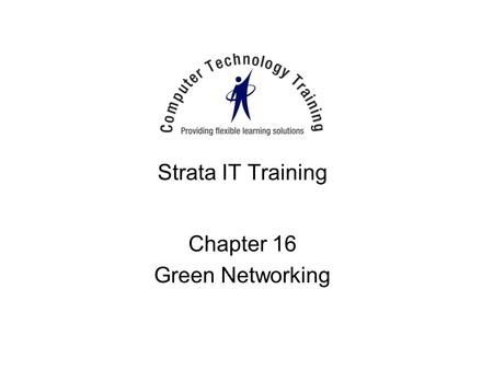 Strata IT Training Chapter 16 Green Networking. Green Servers Power Management –Power off monitor settings –Automatic server shutdown policy Rack mounted.