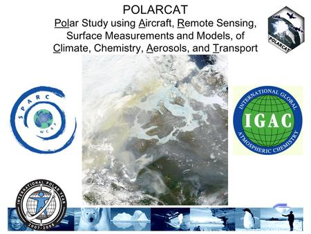 10th Anniversary Conference of the M-55 Geophysica POLARCAT Polar Study using Aircraft, Remote Sensing, Surface Measurements and Models, of Climate, Chemistry,