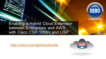Enabling a Hybrid Cloud Extension between Enterprises and AWS with Cisco CSR 1000V and LISP