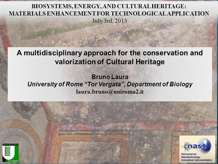 "A multidisciplinary approach for the conservation and valorization of Cultural Heritage Bruno Laura University of Rome ""Tor Vergata"", Department of Biology."
