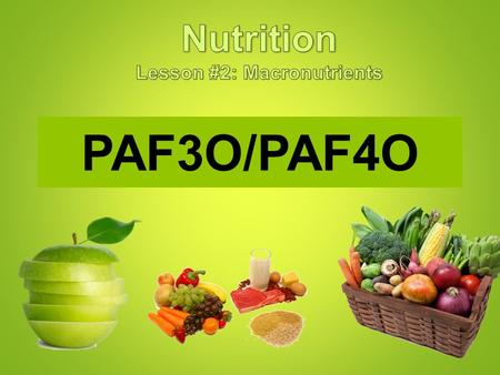 PAF3O/PAF4O Foods Supply Nutrients Food supplies your body with nutrients, substances that the body needs to regulate bodily functions, promote growth,