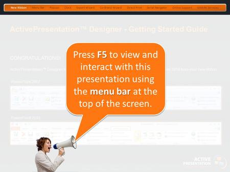 Note: due to continuous improvement, exact screens may differ. CONGRATULATIONS! ActivePresentation™ Designer features are now available in PowerPoint.