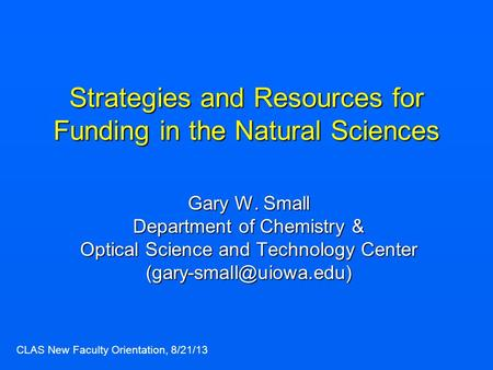 Strategies and Resources for Funding in the Natural Sciences Gary W. Small Department of Chemistry & Optical Science and Technology Center